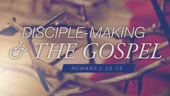 Disciple-Making & The Gospel